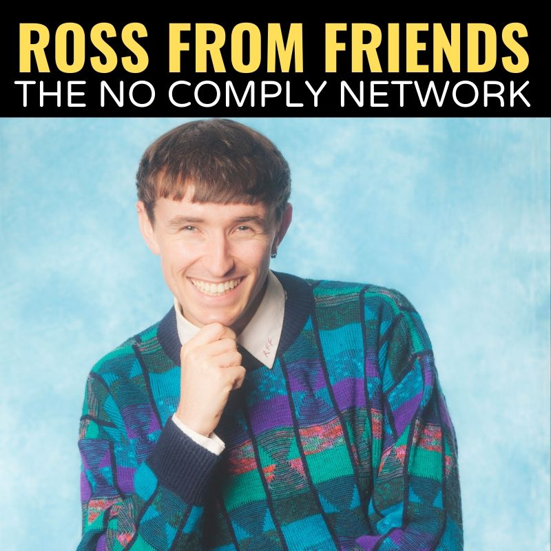 Ross from Friends The No Comply Network Graphic